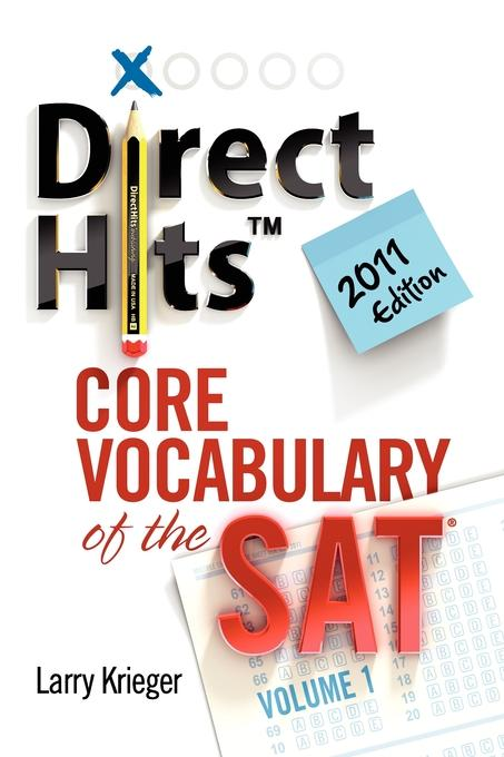 Direct Hits Core Vocabulary of the SAT: Volume 1 2011 Edition EB9781936551026