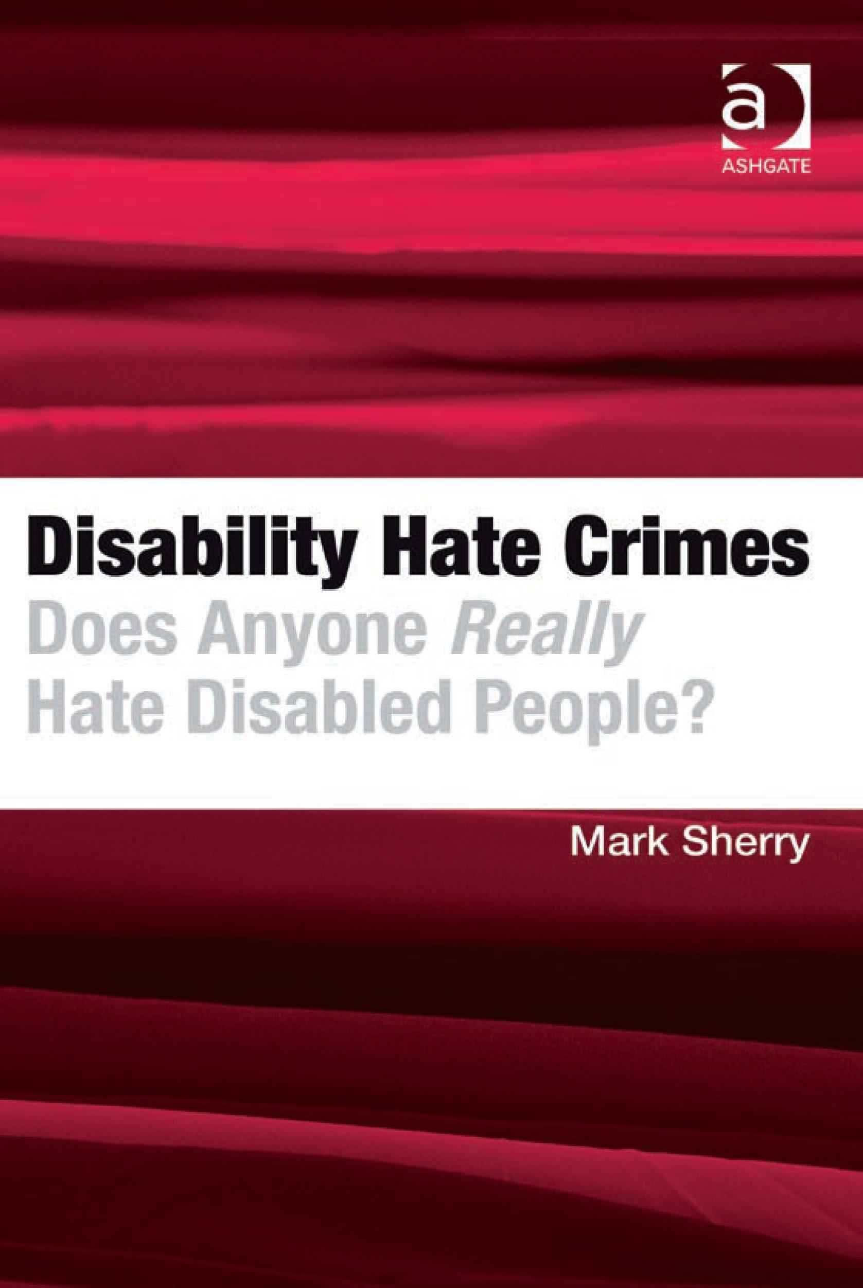 Disability Hate Crimes: Does Anyone Really Hate Disabled People? EB9781409407829
