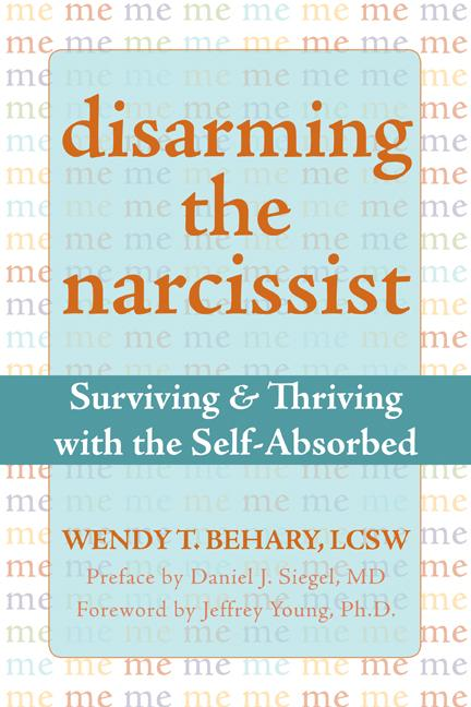 Disarming the Narcissist: Surviving and Thriving with the Self-Absorbed EB9781572247536
