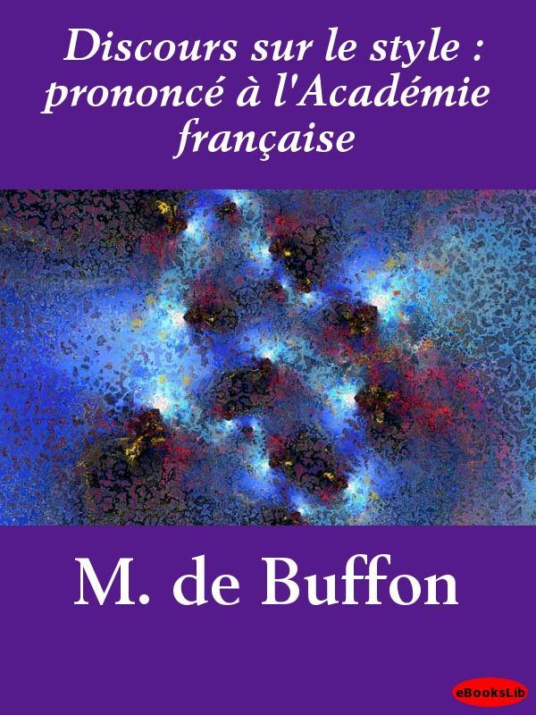 Discours sur le style : prononc? ? l'Acad?mie fran?aise EB9781412190985