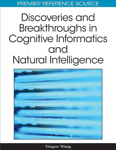 Discoveries and Breakthroughs in Cognitive Informatics and Natural Intelligence EB9781605669038