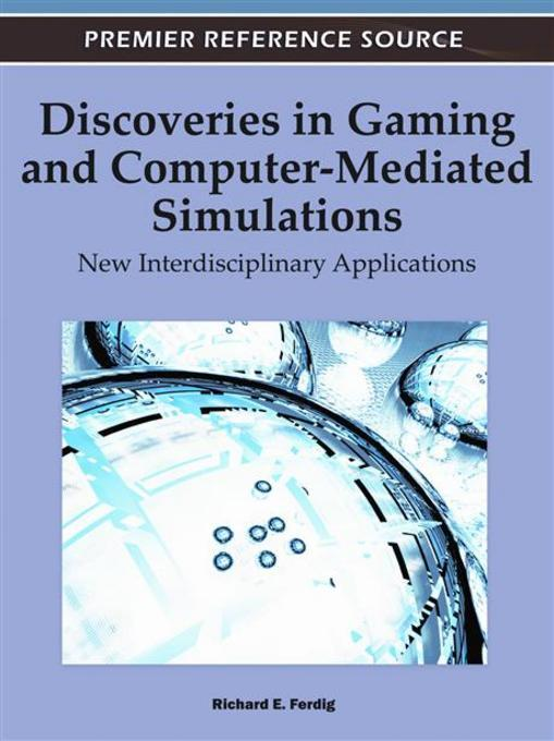 Discoveries in Gaming and Computer-Mediated Simulations: New Interdisciplinary Applications EB9781609605667