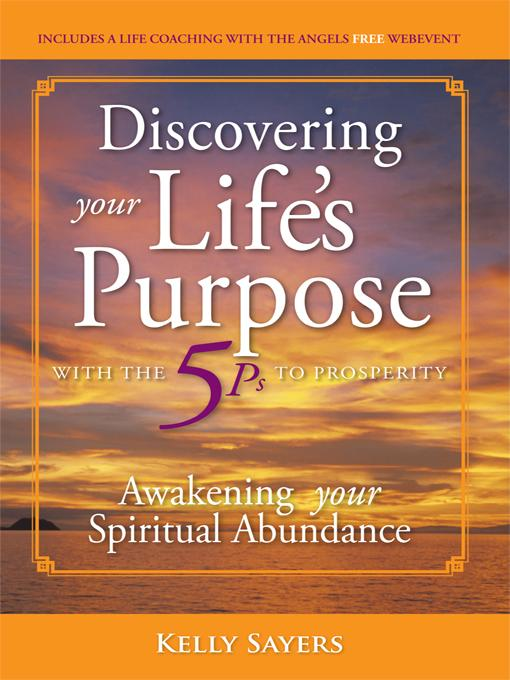 Discovering Your Life's Purpose with the 5Ps to Prosperity: Awakening Your Spiritual Abundance EB9781452540320