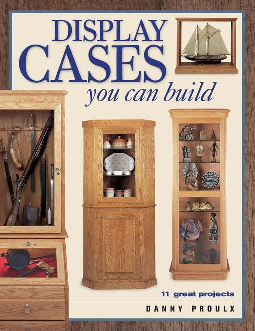 Display Cases You Can Build EB9781440316197