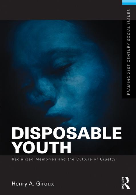 Disposable Youth, Racialized Memories, and the Culture of Cruelty EB9781136453274