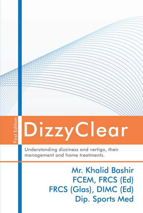 DizzyClear: Understanding dizziness and vertigo, their management and home treatments EB9781908596284