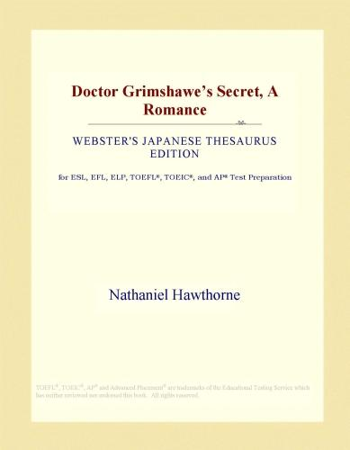 Doctor Grimshawe's Secret, A Romance (Webster's Japanese Thesaurus Edition) EB9781114517486