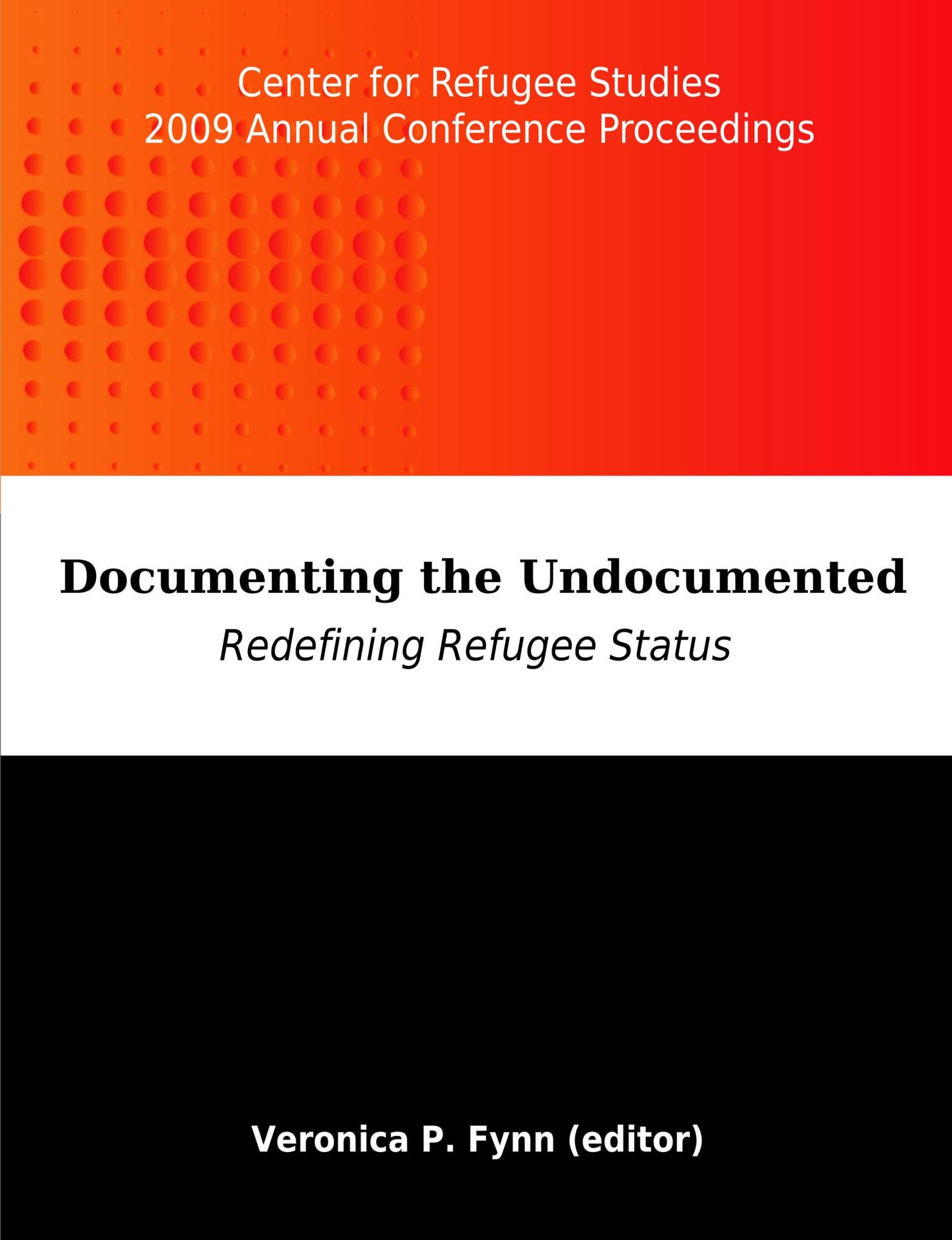 Documenting the Undocumented: Redefining Refugee Status: Center for Refugee Studies 2009 Annual Conference Proceedings EB9781599428475