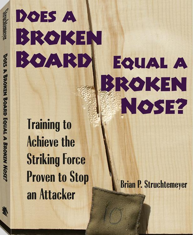 Does A Broken Board Equal A Broken Nose?: Training to Achieve the Striking Force Proven to Stop an Attacker EB9781610045360