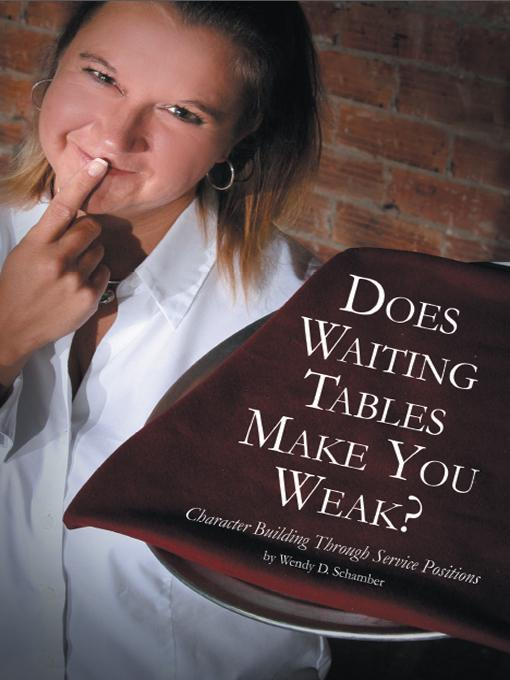 Does Waiting Tables Make You Weak?: Character Building Through Service Positions EB9781462044214