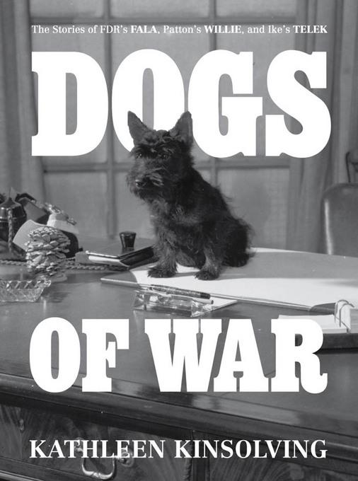 Dogs of War: The Stories of FDR's Fala, Patton's Willie, and Ike's Telek. EB9781936488773