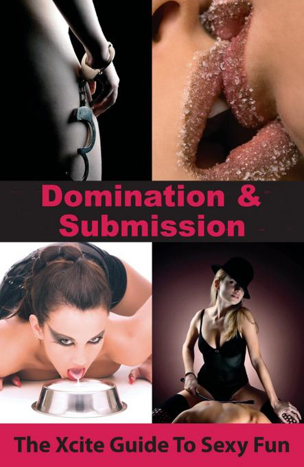 Domination and Submission: An Xcite Guide to Sexy Fun EB9781908086785