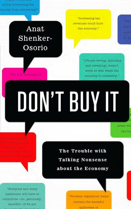 Don't Buy It: The Trouble with Talking Nonsense about the Economy EB9781610391788