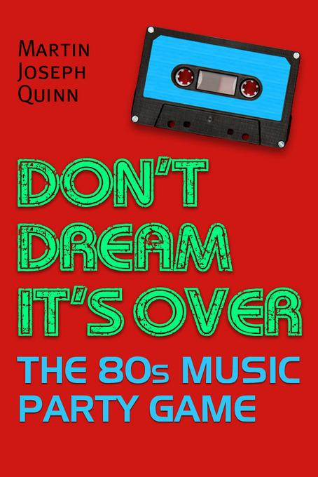 Don't Dream It's Over: The 80s Music Party Game EB9781456608118