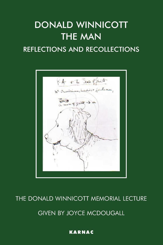 Donald Winnicott The Man: Reflections and Recollections (The Donald Winnicott Memorial Lecture) EB9781849403955