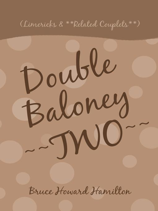Double Baloney ~~TWO~~: (Limericks & **Related Couplets**) EB9781450217774
