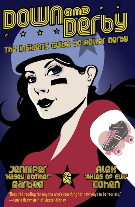 Down and Derby: The Insider's Guide to Roller Derby EB9781593763725