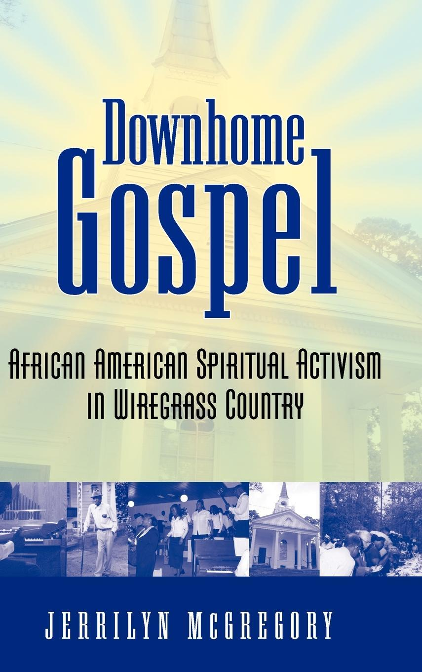 Downhome Gospel: African American Spiritual Activism in Wiregrass Country EB9781604737837