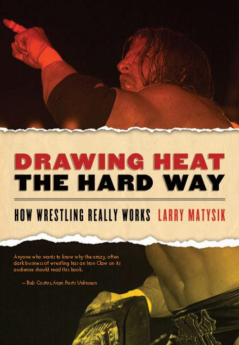 Drawing Heat the Hard Way: How Wrestling Really Works EB9781554908998