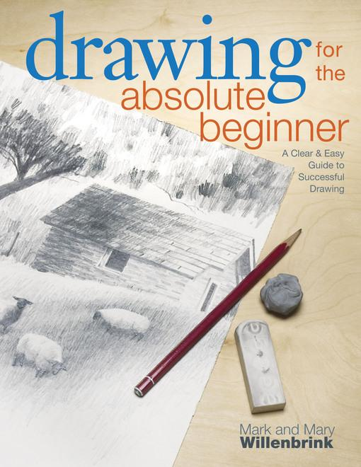 Drawing for the Absolute Beginner : A Clear & Easy Guide to Successful Drawing EB9781600616013