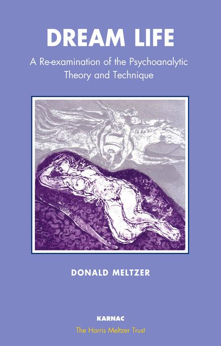 Dream Life: A Re-examination of the Psychoanalytic Theory and Technique EB9781780493626