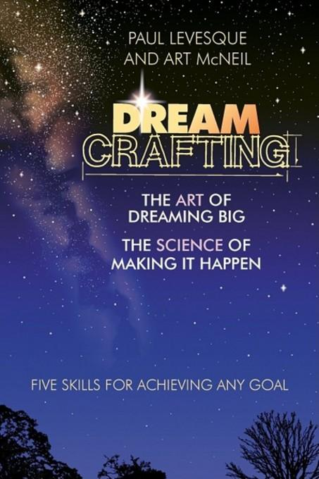 Dreamcrafting: The Art of Dreaming Big, The Science of Making It Happen EB9781605092935