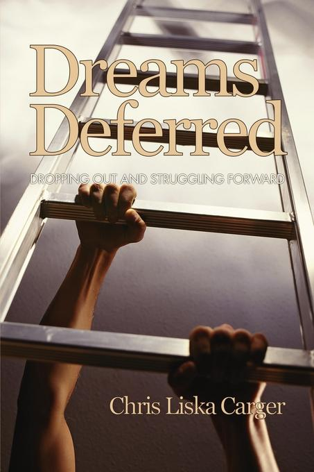 Dreams Deferred: Dropping Out and Struggling Forward EB9781607523383