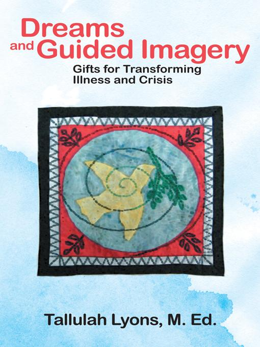Dreams and Guided Imagery: Gifts for Transforming Illness and Crisis EB9781452550251