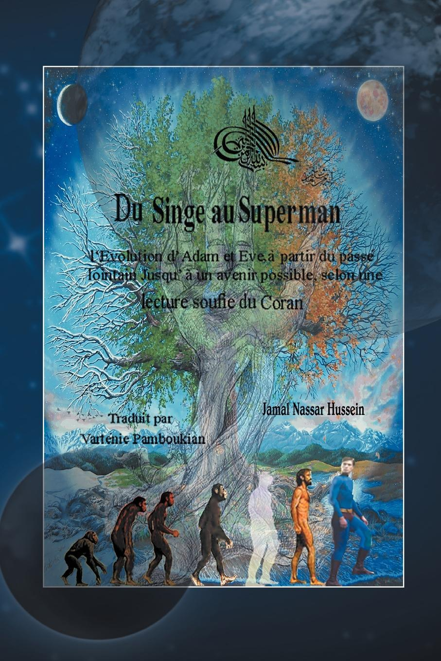 Du Singe au Superman: l'Evolution d'Adam et Eve, ? partir du pass? lointain jusqu'? un avenir possible, selon une lecture soufie du Coran EB9781466904132