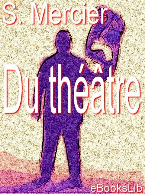 Du th??tre, ou Nouvel essai sur l'art dramatique EB9781412122474