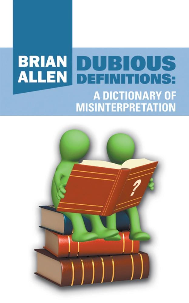 Dubious Definitions: A Dictionary of Misinterpretation EB9781622125470