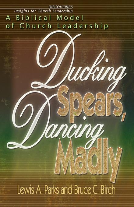 Ducking Spears, Dancing Madly: A Biblical Model of Church Leadership EB9781426761263