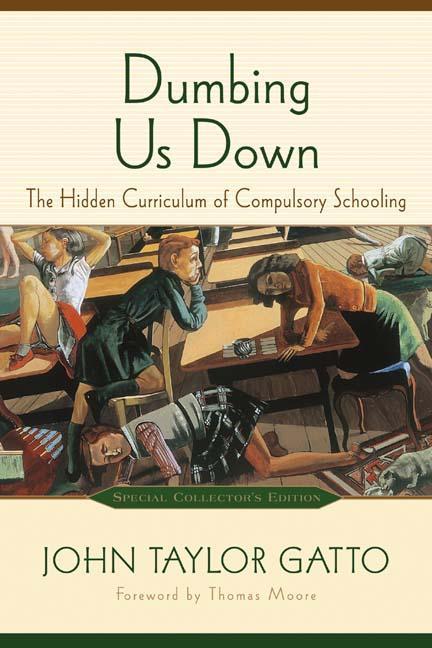 Dumbing Us Down: The Hidden Curriculum of Compulsory Schooling EB9781550923018