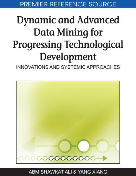 Dynamic and Advanced Data Mining for Progressing Technological Development: Innovations and Systemic Approaches EB9781605669090