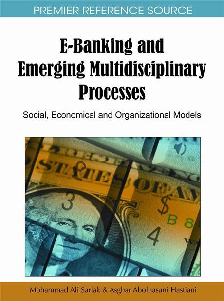 E-Banking and Emerging Multidisciplinary Processes: Social, Economical and Organizational Models EB9781615206360