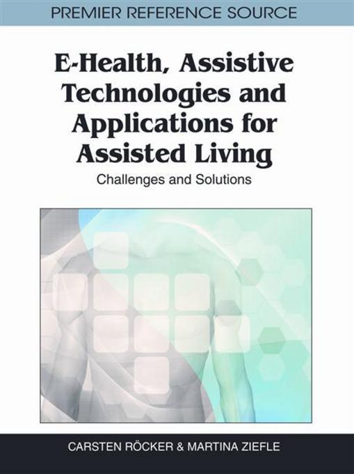 E-Health, Assistive Technologies and Applications for Assisted Living: Challenges and Solutions EB9781609604714