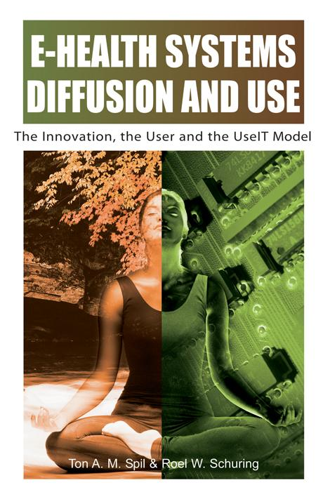 E-Health Systems Diffusion and Use: The Innovation, the User and the UseIT Model EB9781591404255