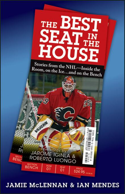 The Best Seat in the House: Stories from the NHL--Inside the Room, on the Iceand on the Bench EB9781118304822