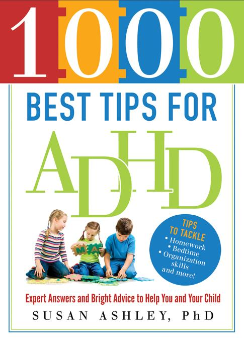 1000 Best Tips for ADHD: Expert Answers and Bright Advice to Help You and Your Child EB9781402271403