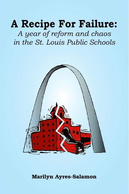 A Recipe for Failure:A Year of Reform and Chaos in the St. Louis Public Schools EB9781412206037
