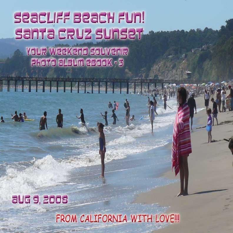 Seacliff Beach Fun!  Santa Cruz Sunset ? August 9, 2008 - Northern California Paradise Beach Series (English eBook C3) EB9781414904009