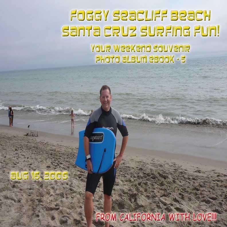 Foggy Seacliff Beach, Santa Cruz Surfing Fun! ? August 16, 2008 - Northern California Paradise Beach Series (English eBook C5) EB9781414904221