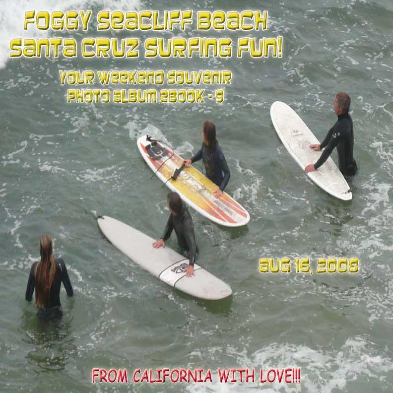 Foggy Seacliff Beach, Santa Cruz Surfing Fun! ? August 16, 2008 - Northern California Paradise Beach Series (English eBook C9) EB9781414904269