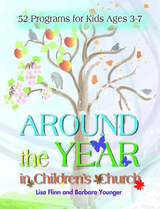 Around the Year in Children's Church: 52 Programs for Kids Ages 3-7 EB9781426765575