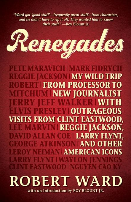 Renegades: My Wild Trip from Professor to New Journalist with Outrageous Visits from Clint Eastwood, Reggie Jackson, Larry Flynt, and other American I EB9781440532719