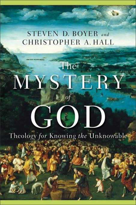 Mystery of God, The: Theology for Knowing the Unknowable EB9781441240170