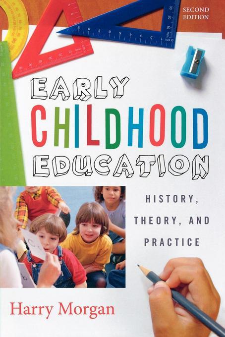 Early Childhood Education: History, Theory, and Practice EB9781442207455