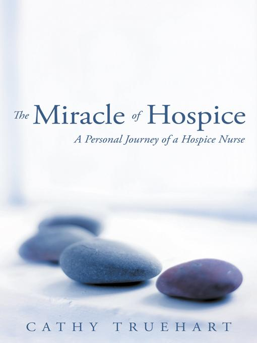 The Miracle of Hospice: A Personal Journey of a Hospice Nurse EB9781452550824