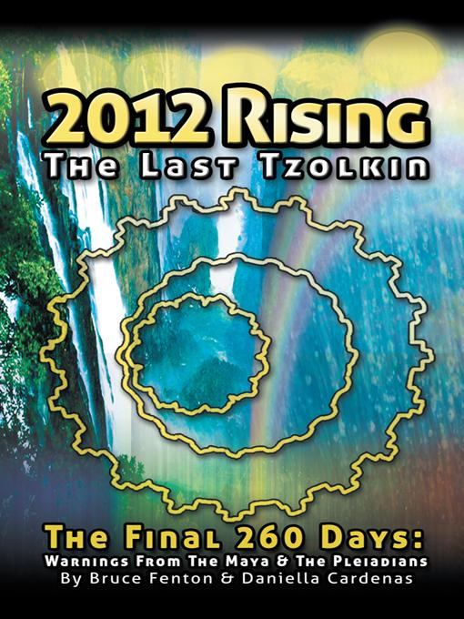 2012 Rising - The Last Tzolkin: Warnings From The Maya & The Pleiadians EB9781452556949