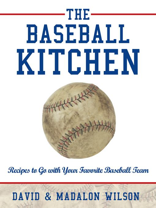 The Baseball Kitchen: Recipes to Go with Your Favorite Baseball Team EB9781452557793